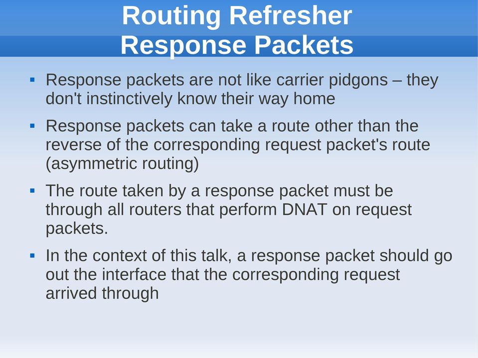 (asymmetric routing) The route taken by a response packet must be through all routers that perform DNAT on request