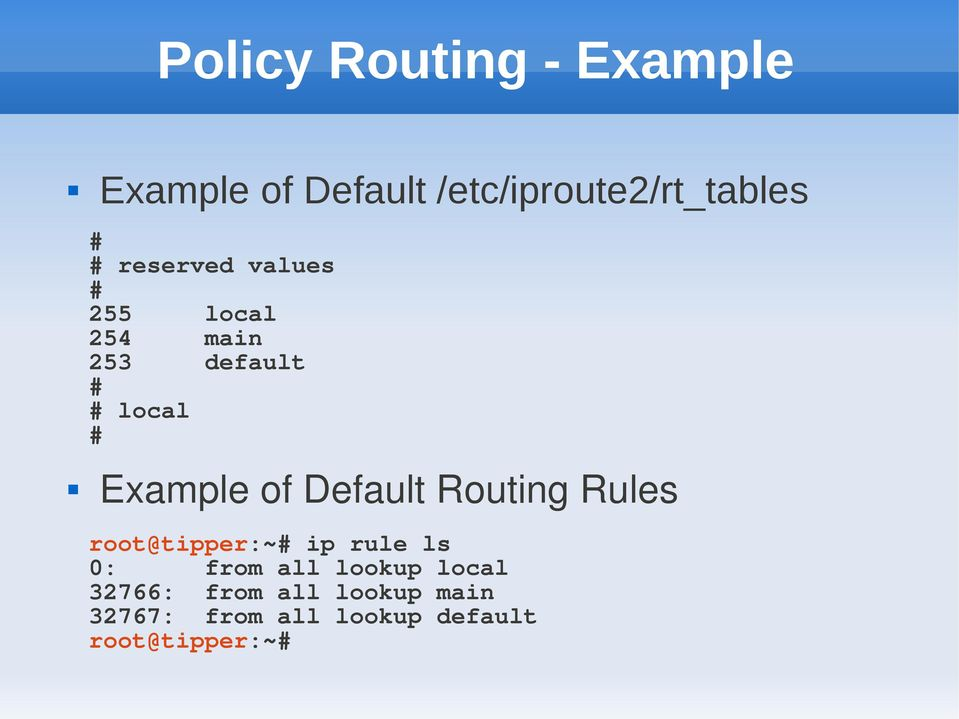 Default Routing Rules root@tipper:~# ip rule ls 0: from all lookup local