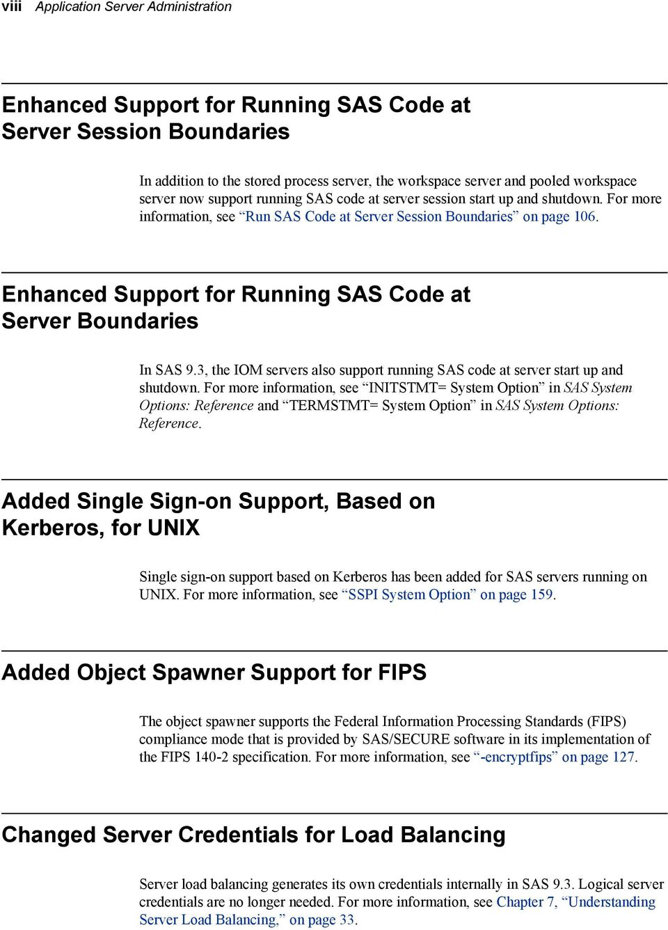 Enhanced Support for Running SAS Code at Server Boundaries In SAS 9.3, the IOM servers also support running SAS code at server start up and shutdown.