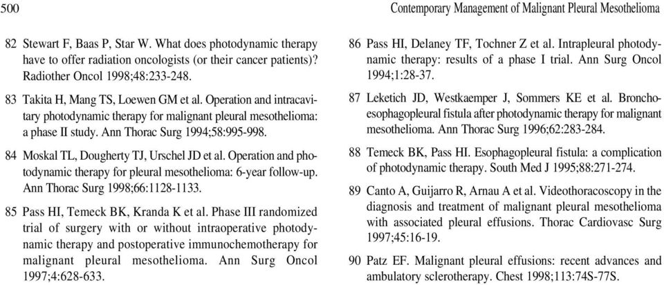 Ann Thorac Surg 1994;58:995-998. 84 Moskal TL, Dougherty TJ, Urschel JD et al. Operation and photodynamic therapy for pleural mesothelioma: 6-year follow-up. Ann Thorac Surg 1998;66:1128-1133.