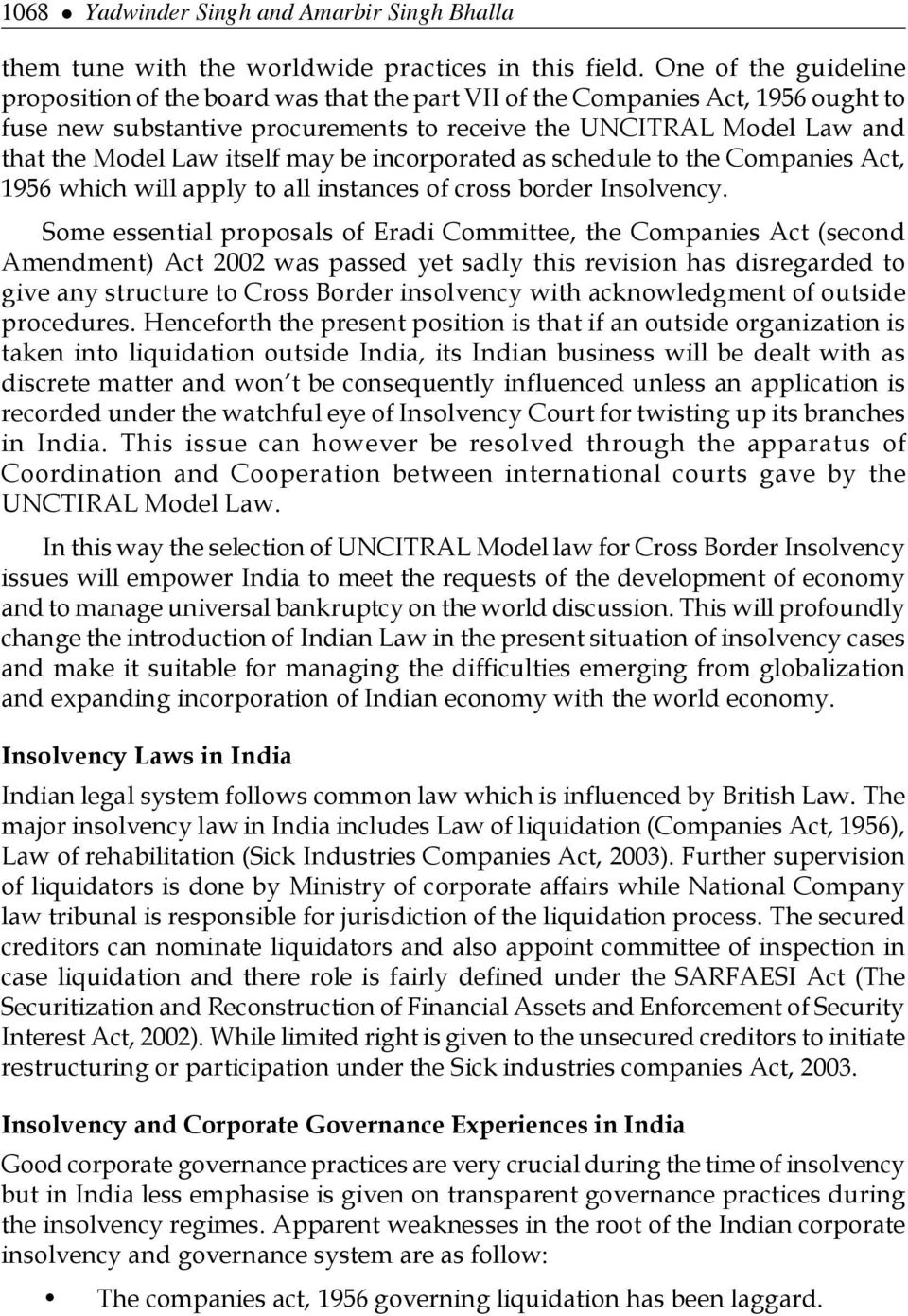 itself may be incorporated as schedule to the Companies Act, 1956 which will apply to all instances of cross border Insolvency.