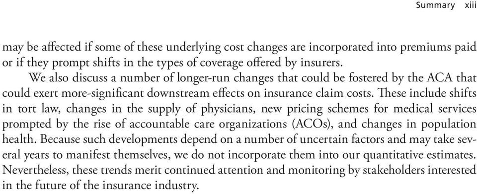 These include shifts in tort law, changes in the supply of physicians, new pricing schemes for medical services prompted by the rise of accountable care organizations (ACOs), and changes in