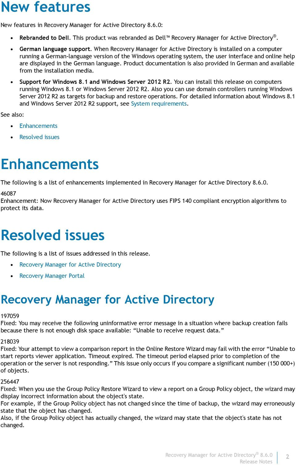 language. Product documentation is also provided in German and available from the installation media. Support for Windows 8.1 and Windows Server 2012 R2.