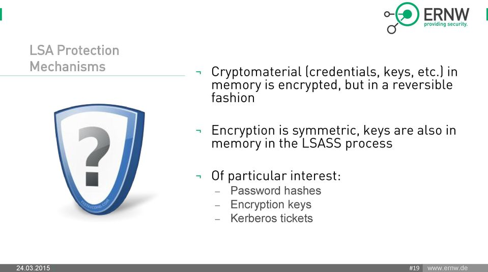 Encryption is symmetric, keys are also in memory in the LSASS