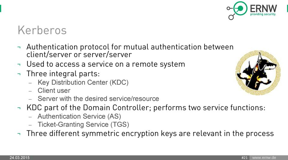 the desired service/resource KDC part of the Domain Controller; performs two service functions: Authentication