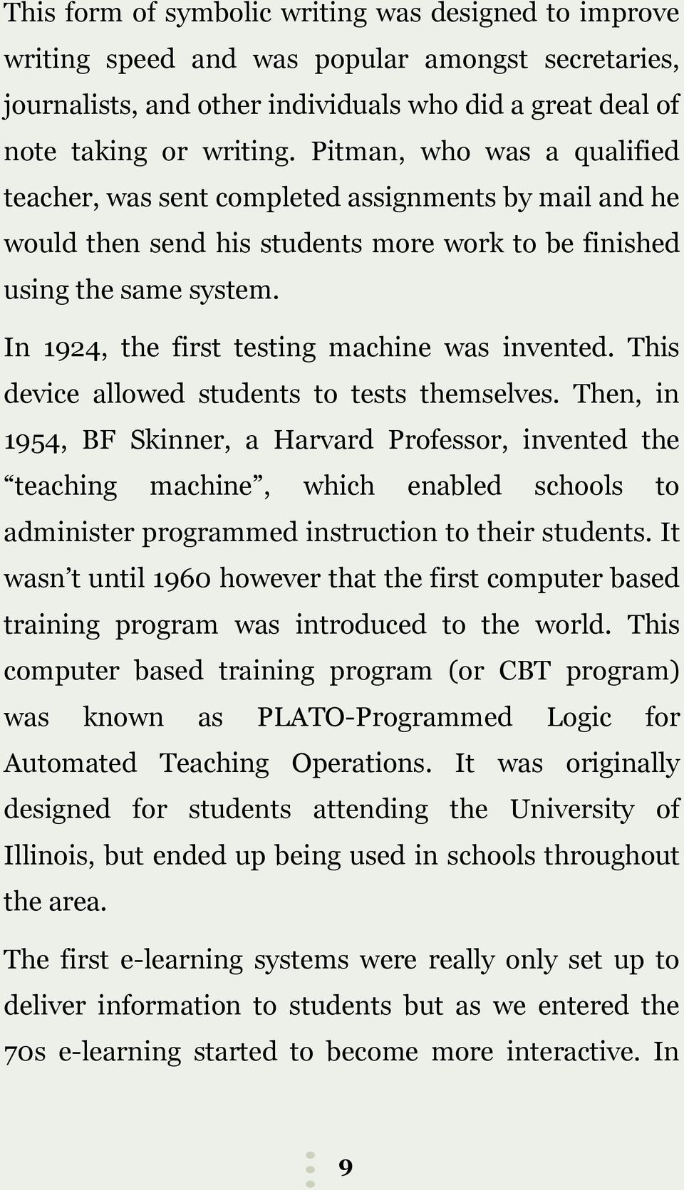 In 1924, the first testing machine was invented. This device allowed students to tests themselves.