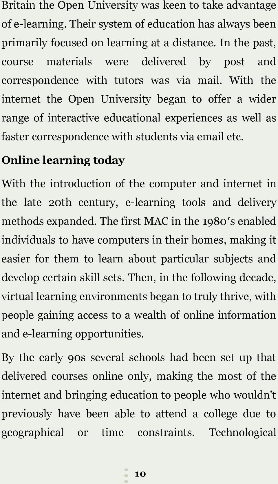 With the internet the Open University began to offer a wider range of interactive educational experiences as well as faster correspondence with students via email etc.