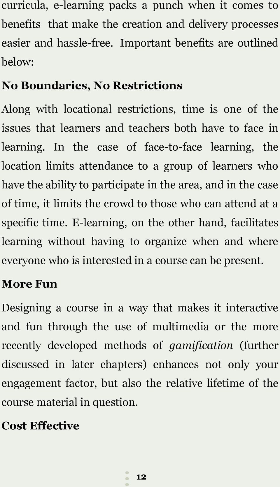 In the case of face-to-face learning, the location limits attendance to a group of learners who have the ability to participate in the area, and in the case of time, it limits the crowd to those who