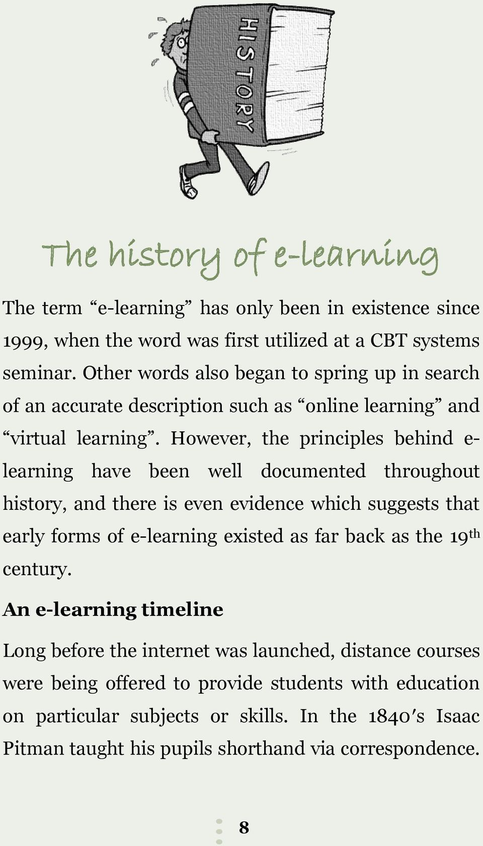 However, the principles behind e- learning have been well documented throughout history, and there is even evidence which suggests that early forms of e-learning existed as far