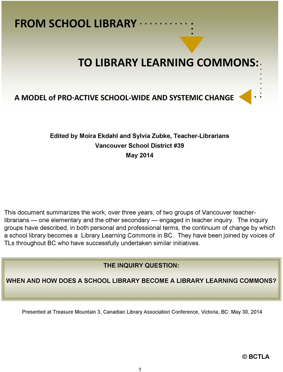 The inquiry groups have described, in both personal and professional terms, the continuum of change by which a school library becomes a Library Learning Commons in BC.