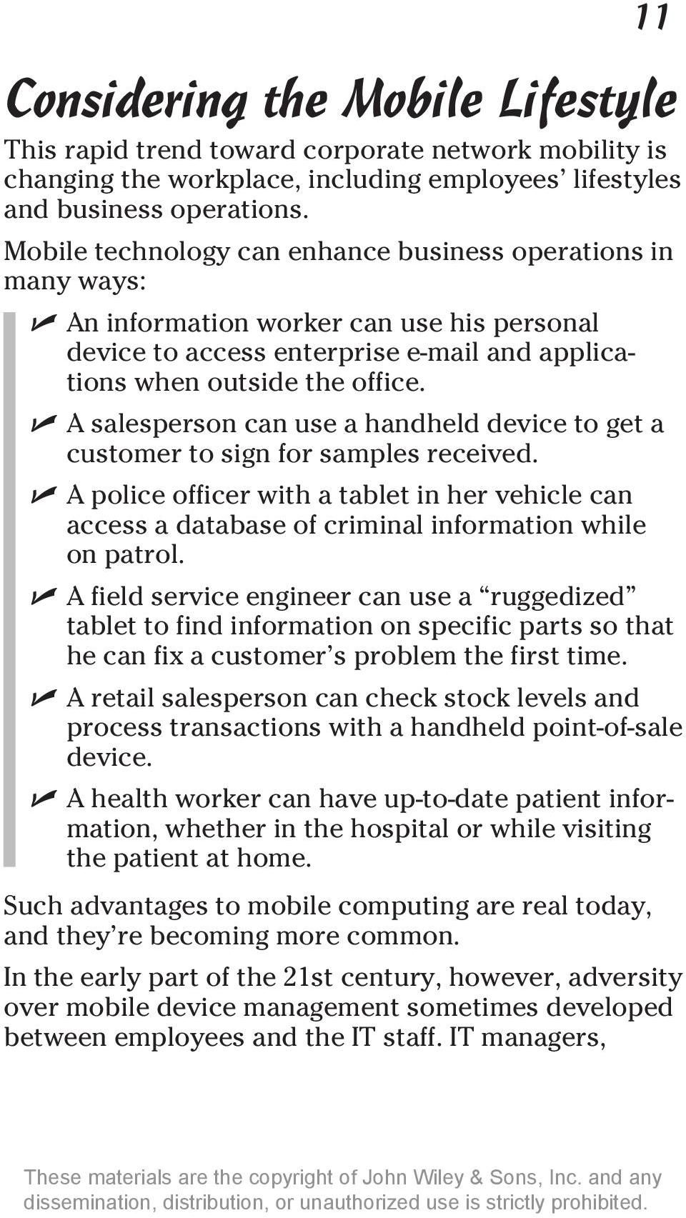 A salesperson can use a handheld device to get a customer to sign for samples received. A police officer with a tablet in her vehicle can access a database of criminal information while on patrol.