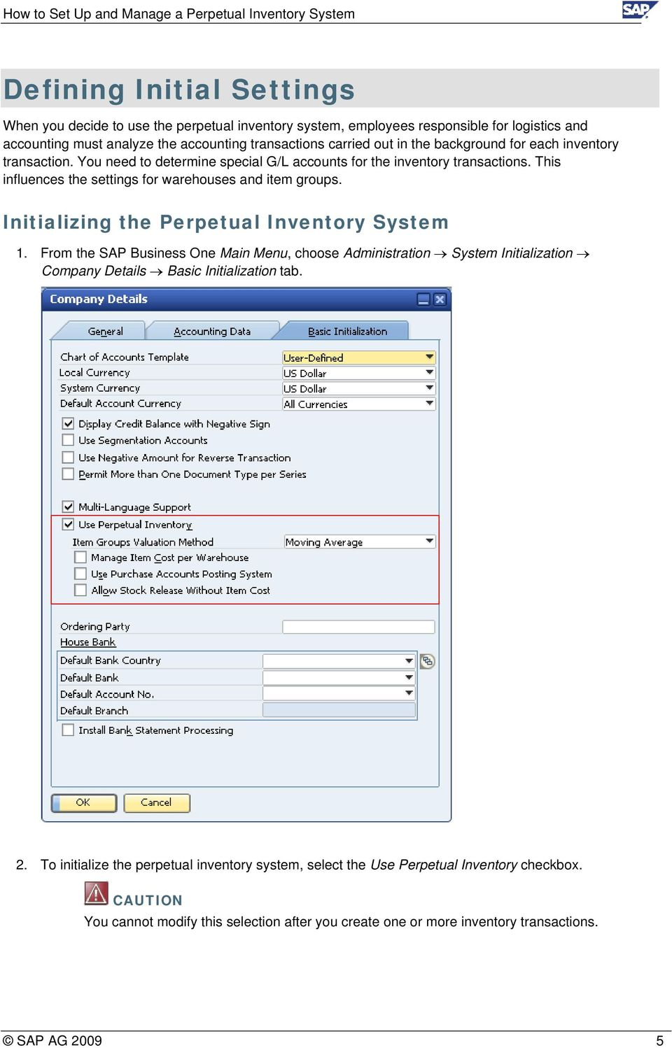 Initializing the Perpetual Inventory System 1. From the SAP Business One Main Menu, choose Administration System Initialization Company Details Basic Initialization tab. 2.