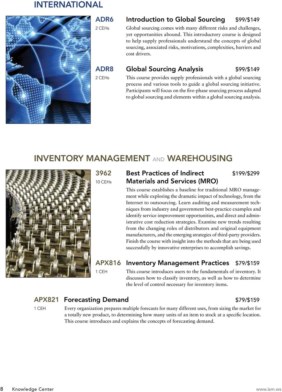 ADR8 Global Sourcing Analysis $99/$149 2 CEHs This course provides supply professionals with a global sourcing process and various tools to guide a global sourcing initiative.
