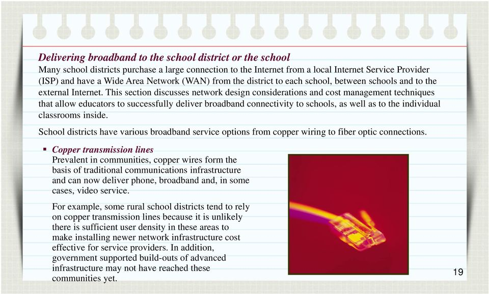 This section discusses network design considerations and cost management techniques that allow educators to successfully deliver broadband connectivity to schools, as well as to the individual