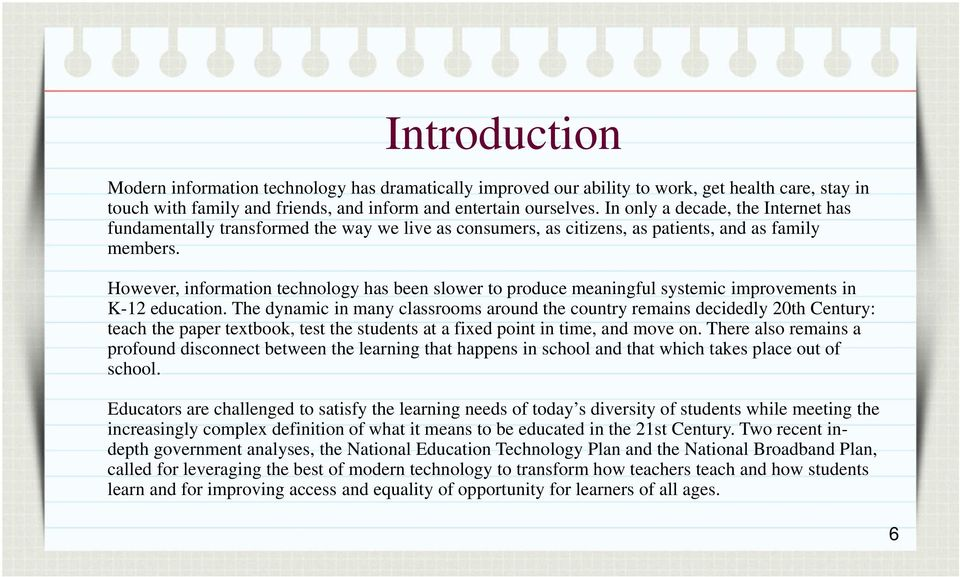 However, information technology has been slower to produce meaningful systemic improvements in K-12 education.