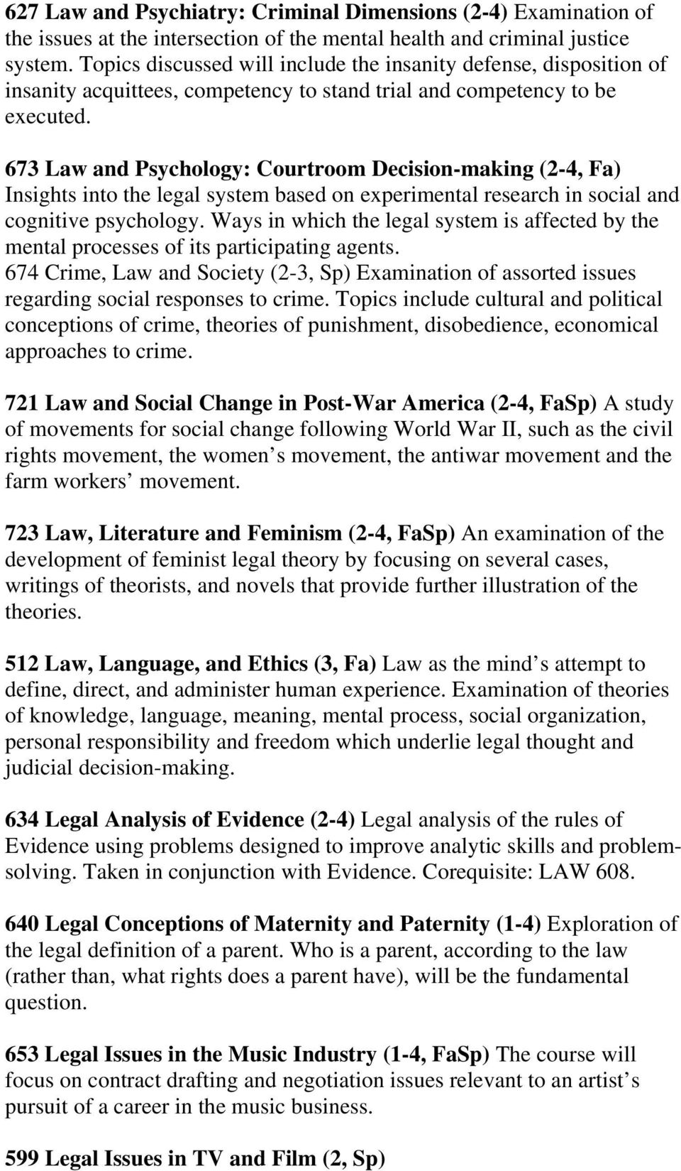 673 Law and Psychology: Courtroom Decision-making (2-4, Fa) Insights into the legal system based on experimental research in social and cognitive psychology.