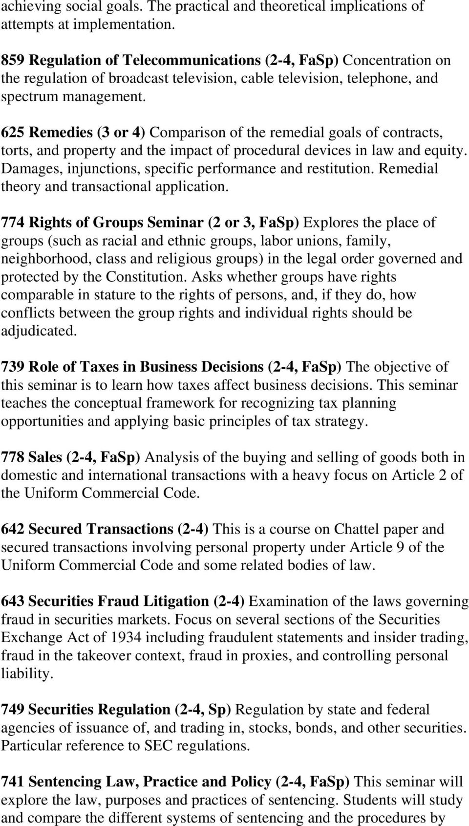 625 Remedies (3 or 4) Comparison of the remedial goals of contracts, torts, and property and the impact of procedural devices in law and equity.