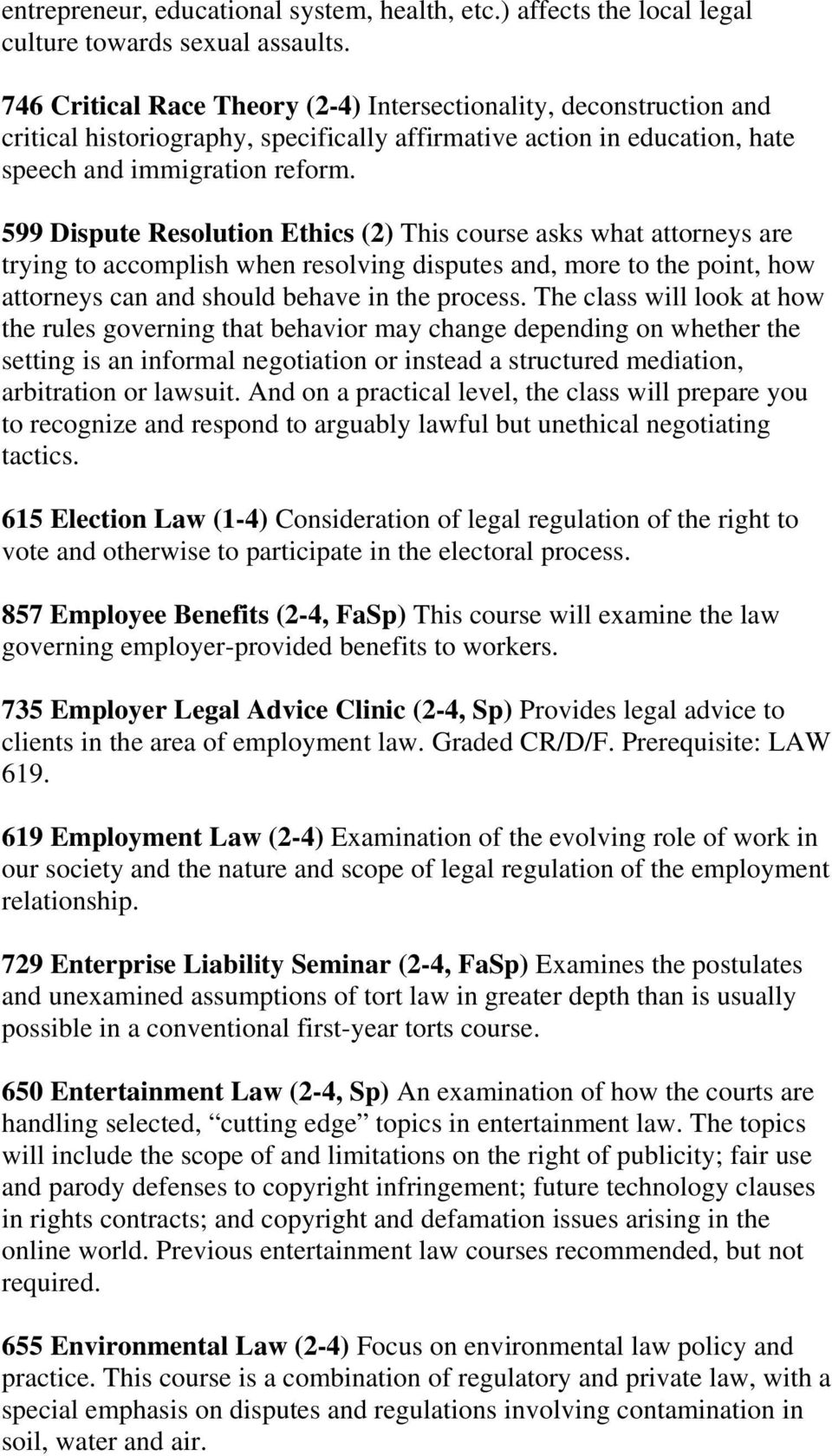 599 Dispute Resolution Ethics (2) This course asks what attorneys are trying to accomplish when resolving disputes and, more to the point, how attorneys can and should behave in the process.