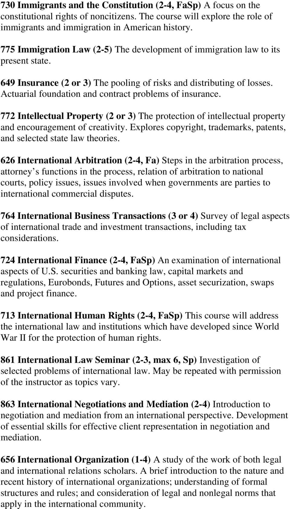 Actuarial foundation and contract problems of insurance. 772 Intellectual Property (2 or 3) The protection of intellectual property and encouragement of creativity.