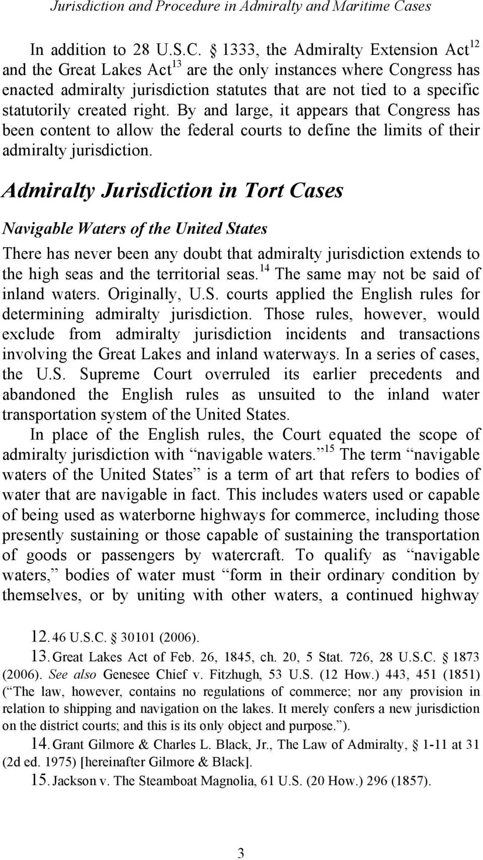 1333, the Admiralty Extension Act 12 and the Great Lakes Act 13 are the only instances where Congress has enacted admiralty jurisdiction statutes that are not tied to a specific statutorily created