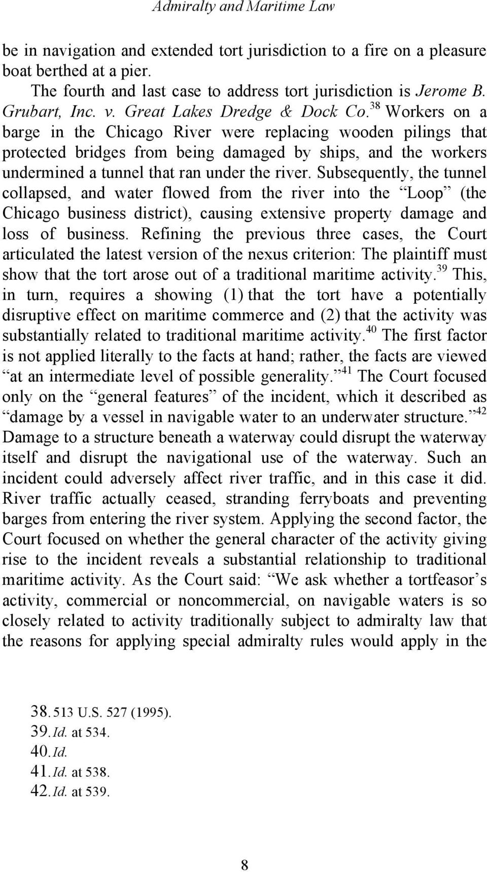 38 Workers on a barge in the Chicago River were replacing wooden pilings that protected bridges from being damaged by ships, and the workers undermined a tunnel that ran under the river.