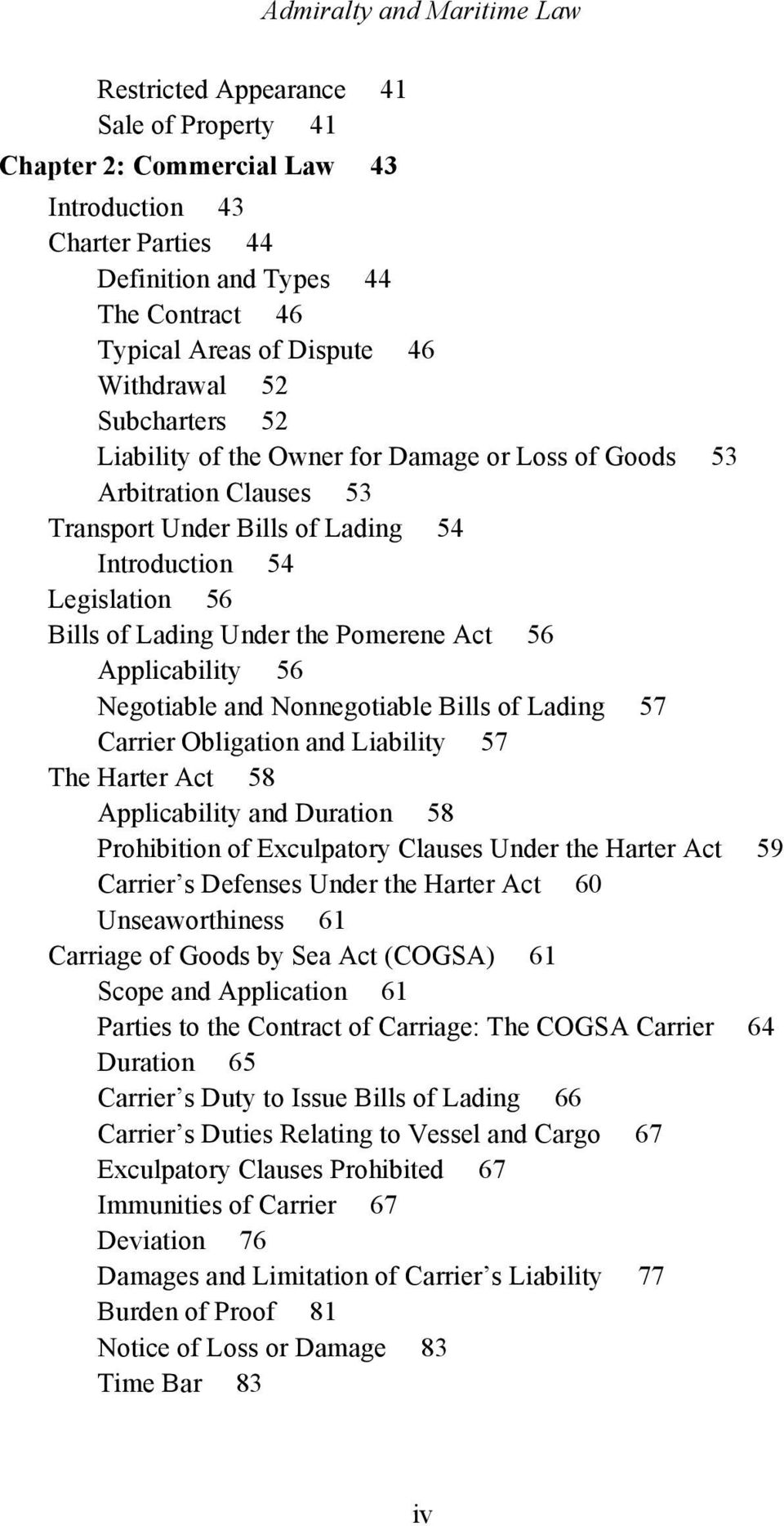 Under the Pomerene Act 56 Applicability 56 Negotiable and Nonnegotiable Bills of Lading 57 Carrier Obligation and Liability 57 The Harter Act 58 Applicability and Duration 58 Prohibition of