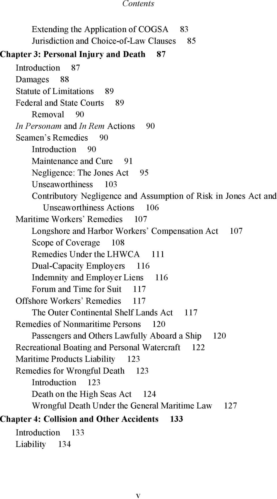 Assumption of Risk in Jones Act and Unseaworthiness Actions 106 Maritime Workers Remedies 107 Longshore and Harbor Workers Compensation Act 107 Scope of Coverage 108 Remedies Under the LHWCA 111