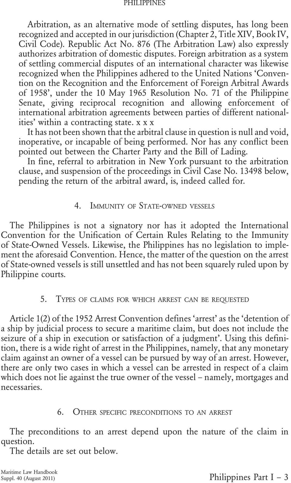 Foreign arbitration as a system of settling commercial disputes of an international character was likewise recognized when the Philippines adhered to the United Nations Convention on the Recognition