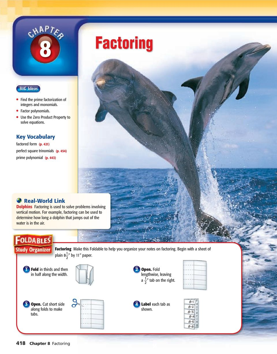 For example, factoring can be used to determine how long a dolphin that jumps out of the water is in the air. Factoring Make this Foldable to help you organize your notes on factoring.