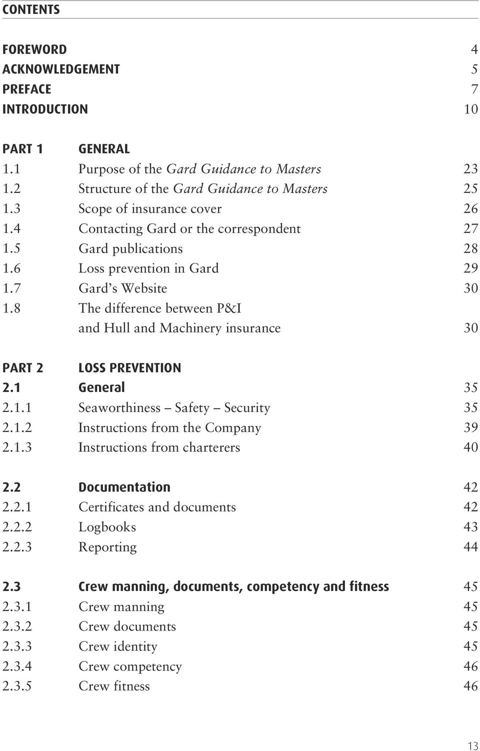 8 The difference between P&I and Hull and Machinery insurance 30 PART 2 LOSS PREVENTION 2.1 General 35 2.1.1 Seaworthiness Safety Security 35 2.1.2 Instructions from the Company 39 2.1.3 Instructions from charterers 40 2.
