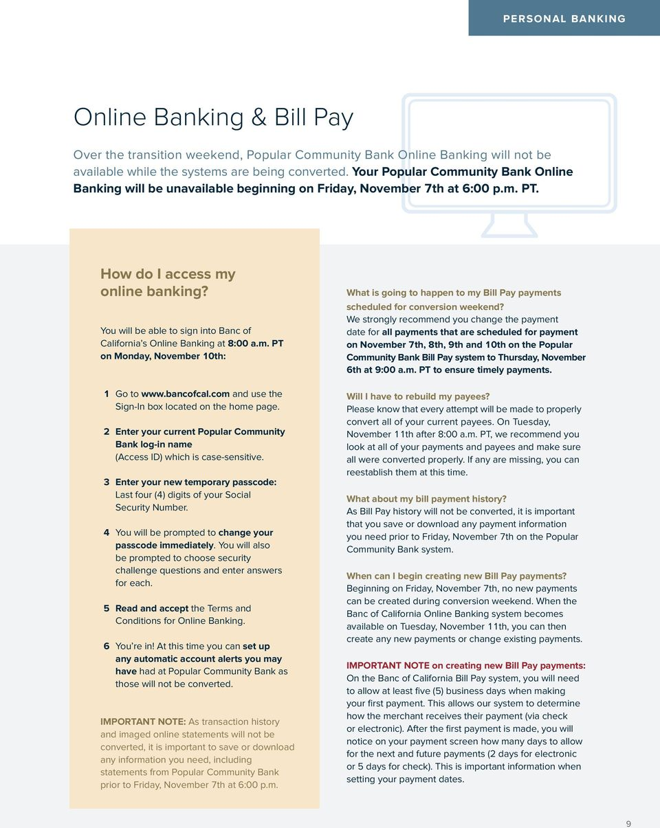 You will be able to sign into Banc of California s Online Banking at 8:00 a.m. PT on Monday, November 10th: 1 Go to www.bancofcal.com and use the Sign-In box located on the home page.