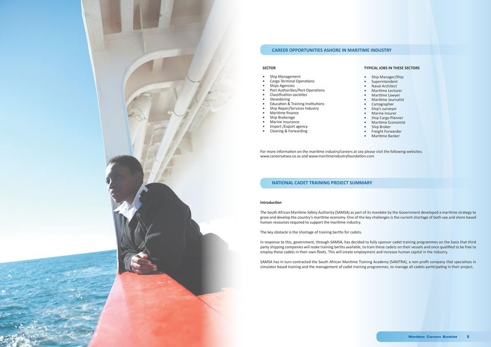 Maritime Lecturer Maritime Lawyer Maritime Journalist Cartographer s surveyor Marine Insurer Cargo Planner Maritime Economist Broker Freight Forwarder Maritime Banker For more information on the