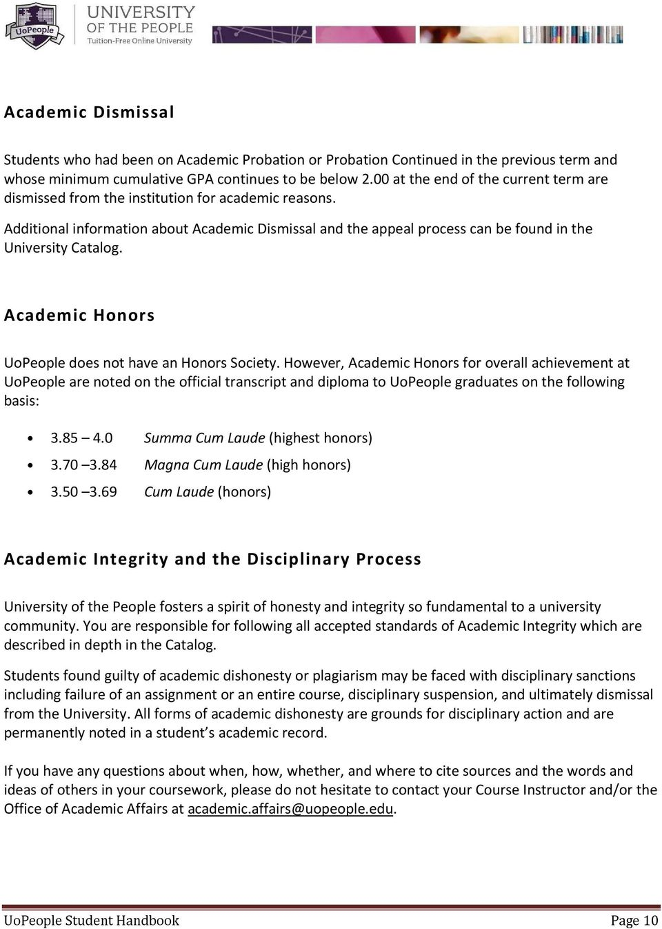 Additional information about Academic Dismissal and the appeal process can  be found in the University Catalog