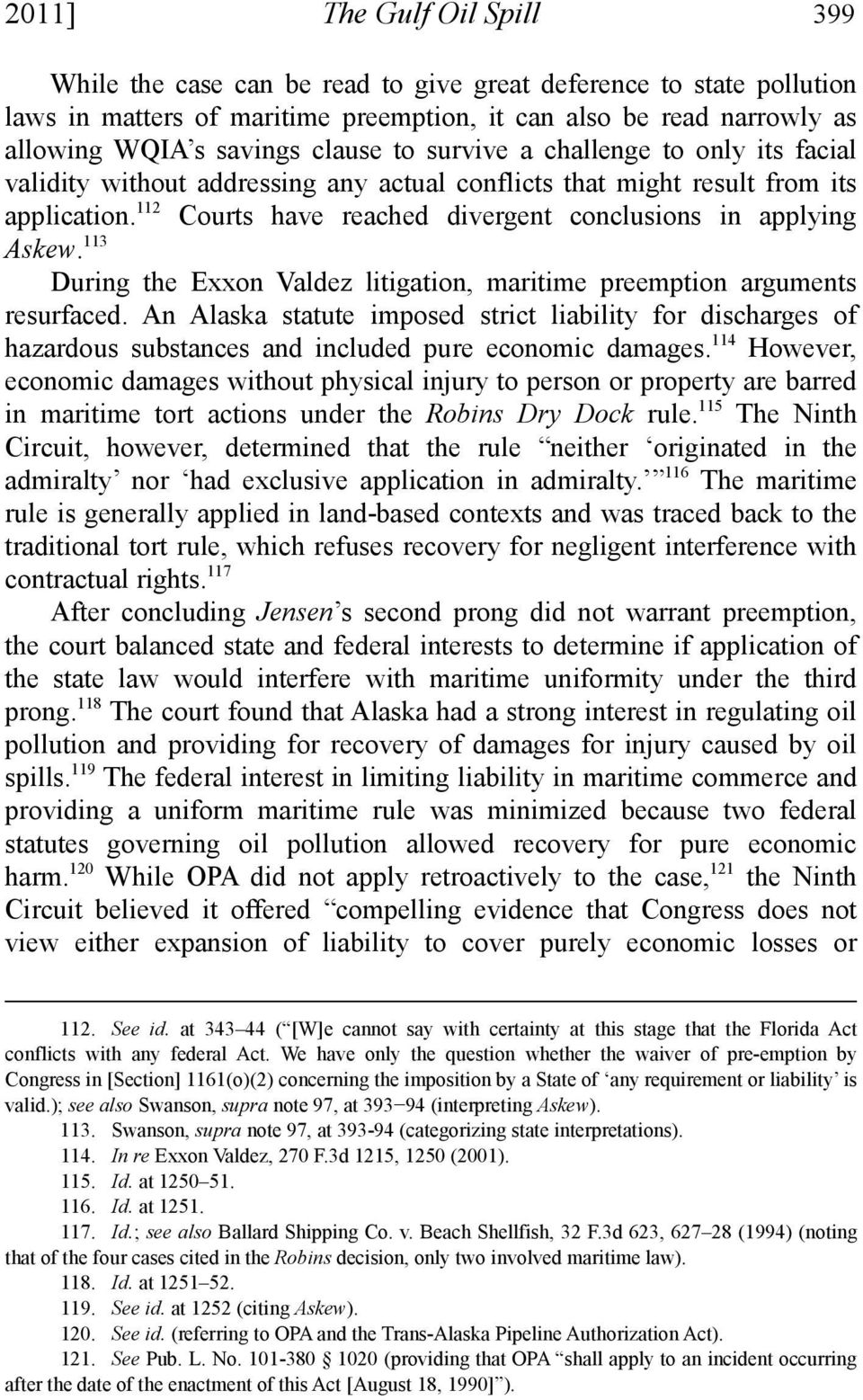 112 Courts have reached divergent conclusions in applying Askew. 113 During the Exxon Valdez litigation, maritime preemption arguments resurfaced.