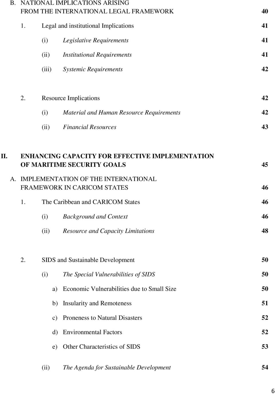 Resource Implications 42 (i) Material and Human Resource Requirements 42 (ii) Financial Resources 43 II. ENHANCING CAPACITY FOR EFFECTIVE IMPLEMENTATION OF MARITIME SECURITY GOALS 45 A.