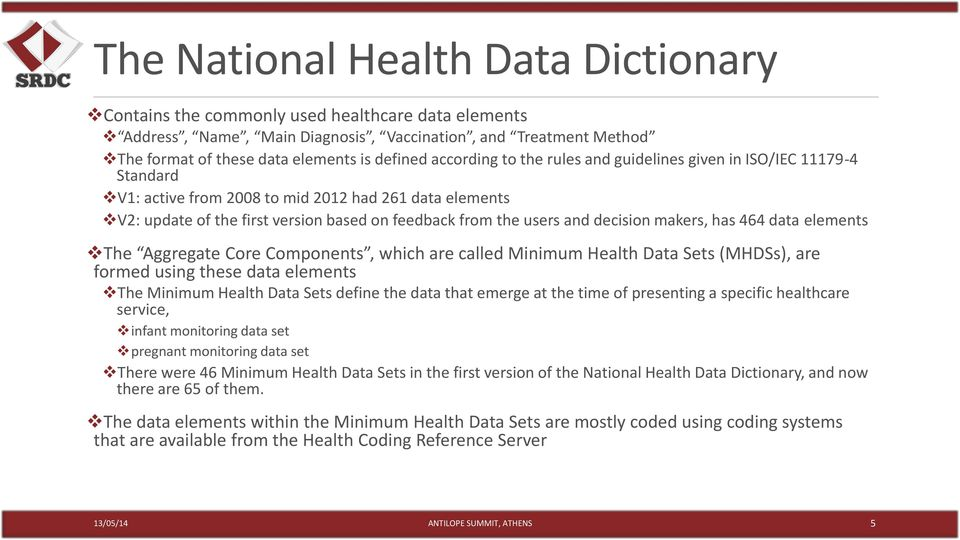 decision makers, has 464 data elements The Aggregate Core Components, which are called Minimum Health Data Sets (MHDSs), are formed using these data elements The Minimum Health Data Sets define the