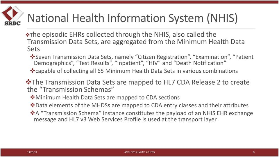 combinations The Transmission Data Sets are mapped to HL7 CDA Release 2 to create the Transmission Schemas Minimum Health Data Sets are mapped to CDA sections Data elements of the MHDSs are mapped to