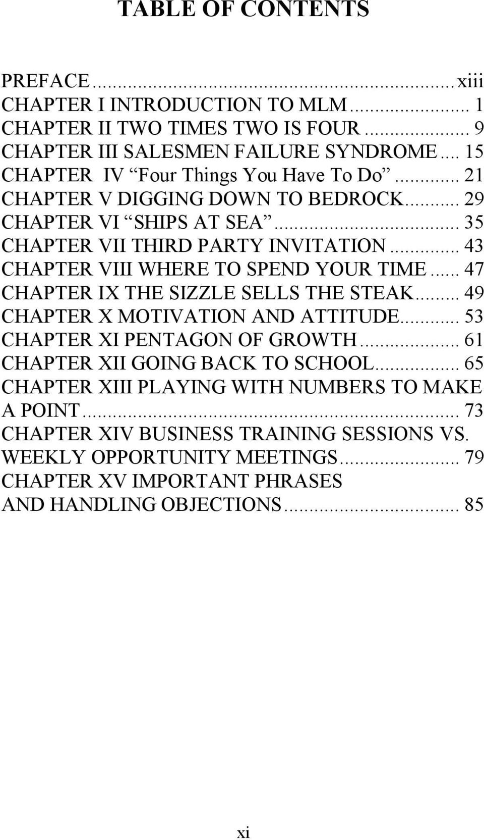 .. 43 CHAPTER VIII WHERE TO SPEND YOUR TIME... 47 CHAPTER IX THE SIZZLE SELLS THE STEAK... 49 CHAPTER X MOTIVATION AND ATTITUDE... 53 CHAPTER XI PENTAGON OF GROWTH.