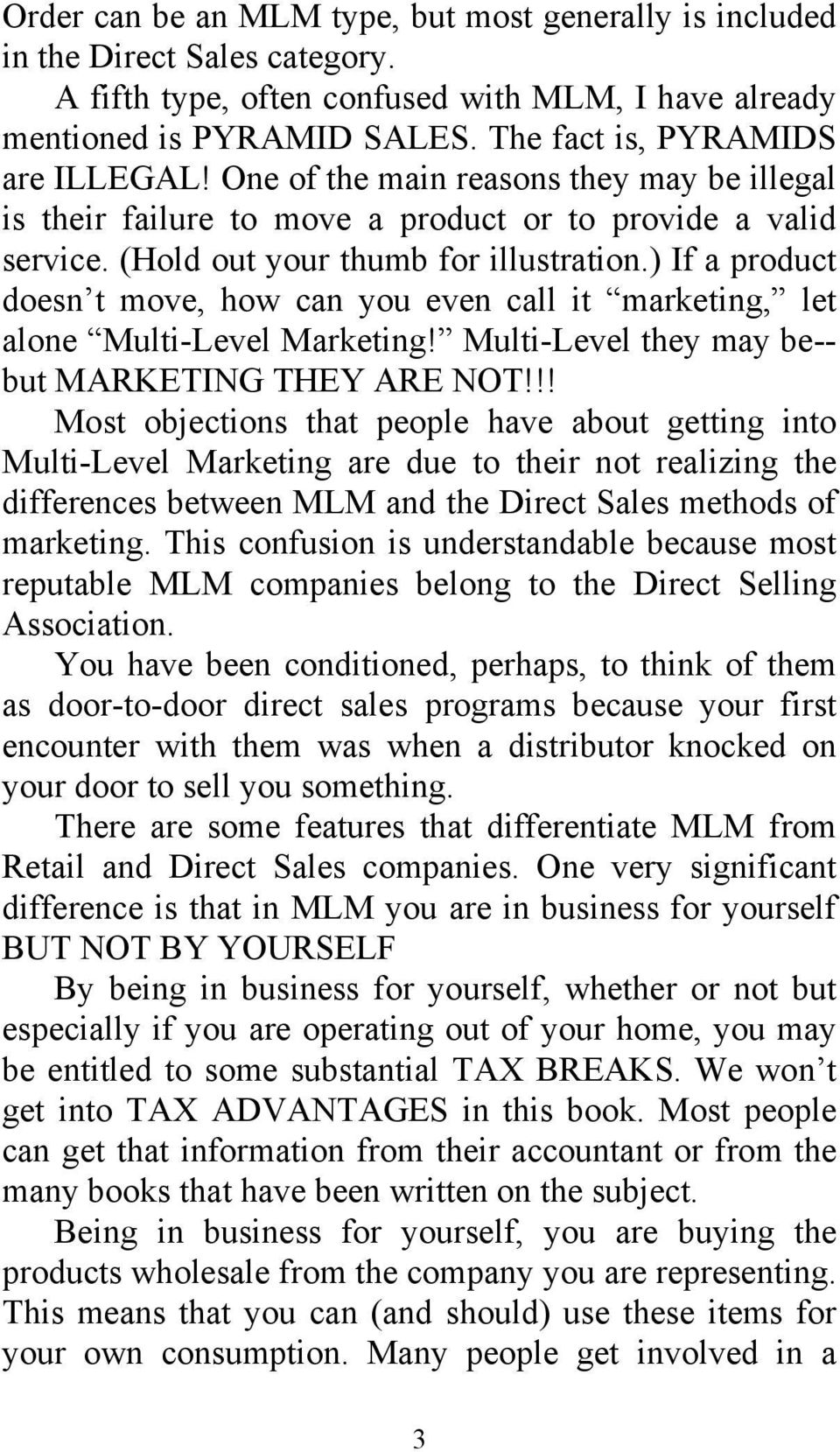 ) If a product doesn t move, how can you even call it marketing, let alone Multi-Level Marketing! Multi-Level they may be-- but MARKETING THEY ARE NOT!