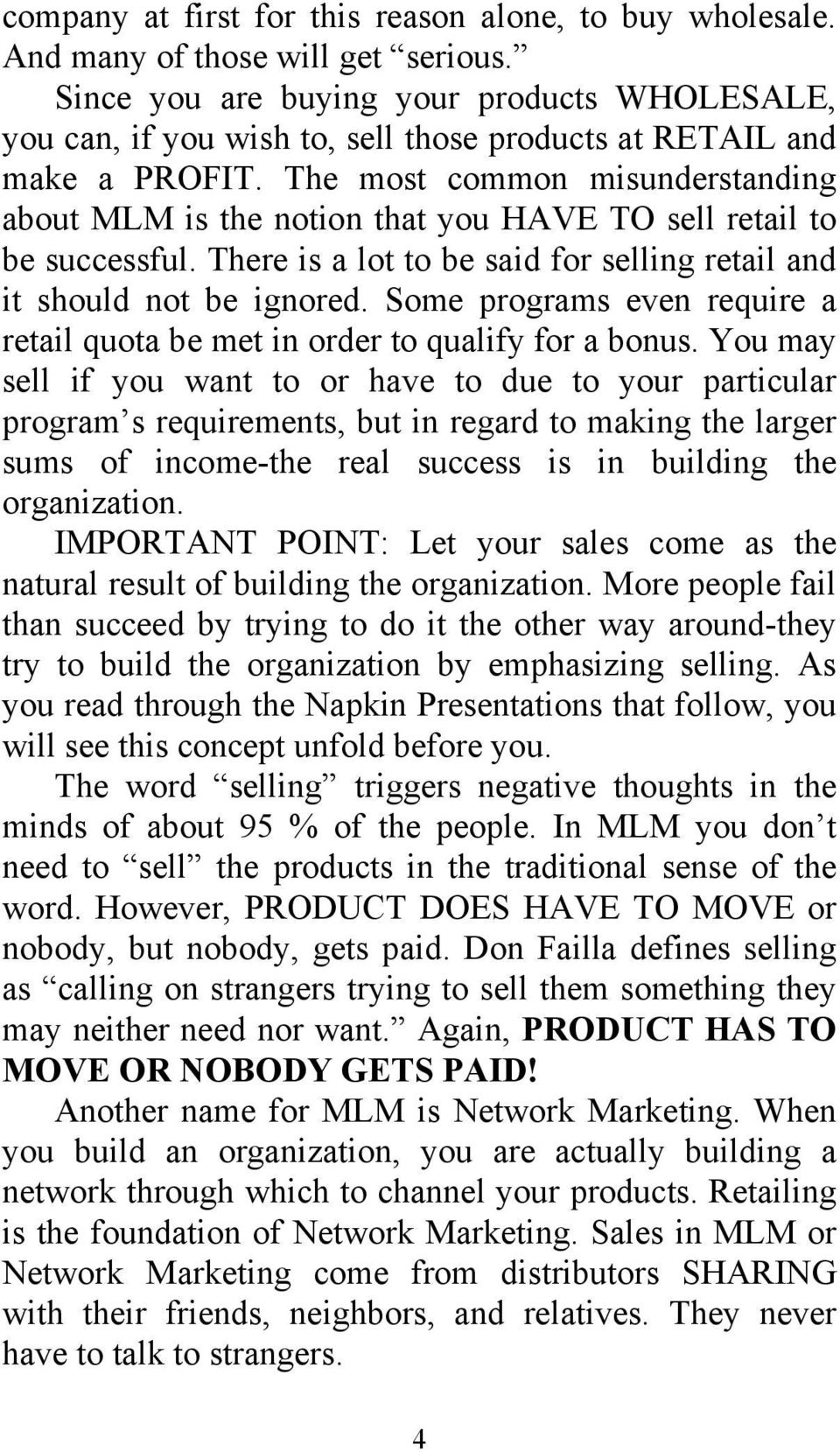 The most common misunderstanding about MLM is the notion that you HAVE TO sell retail to be successful. There is a lot to be said for selling retail and it should not be ignored.