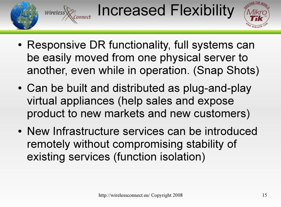 (Snap Shots) Can be built and distributed as plug-and-play virtual appliances (help sales and expose product to new