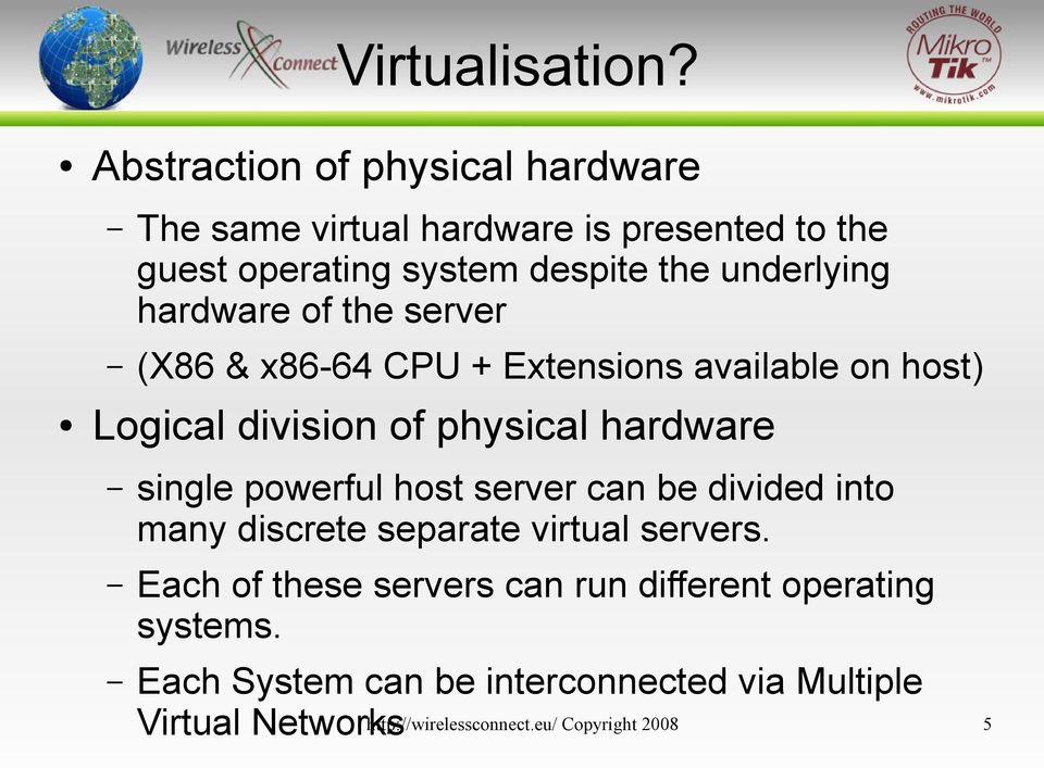 hardware of the server (X86 & x86-64 CPU + Extensions available on host) Logical division of physical hardware single powerful
