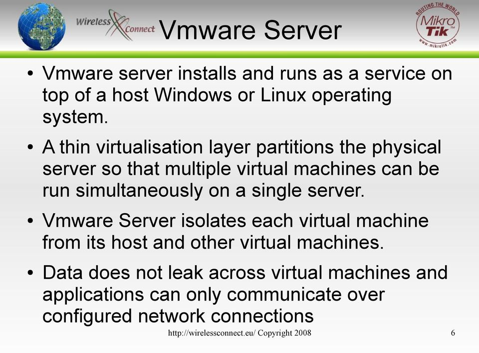 single server. Vmware Server isolates each virtual machine from its host and other virtual machines.