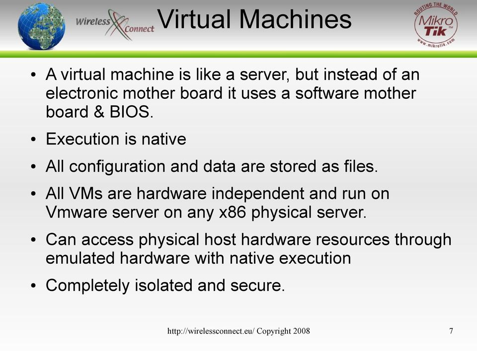 All VMs are hardware independent and run on Vmware server on any x86 physical server.