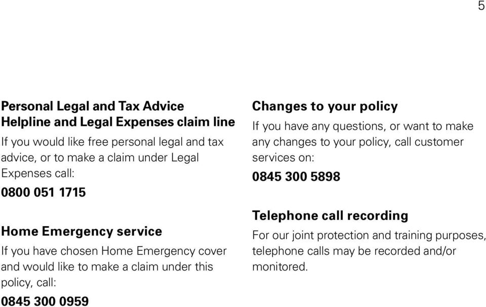 this policy, call: 0845 300 0959 Changes to your policy If you have any questions, or want to make any changes to your policy, call customer