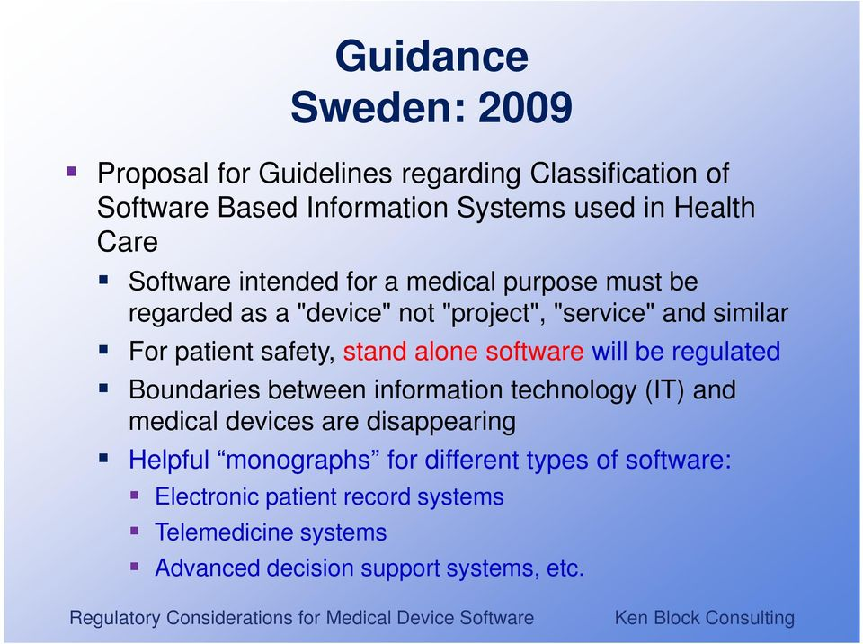 stand alone software will be regulated Boundaries between information technology (IT) and medical devices are disappearing Helpful