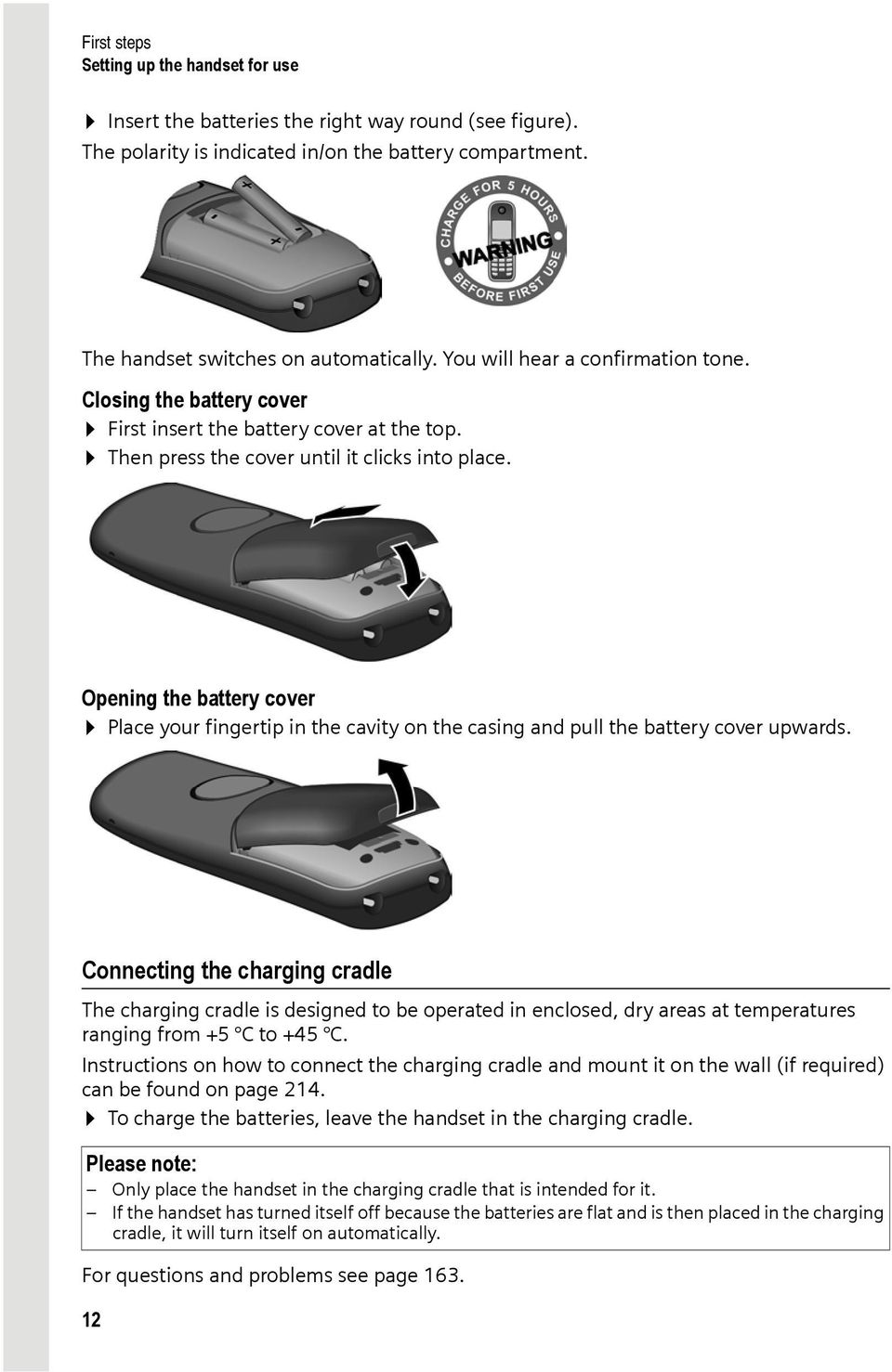 Opening the battery cover Place your fingertip in the cavity on the casing and pull the battery cover upwards.