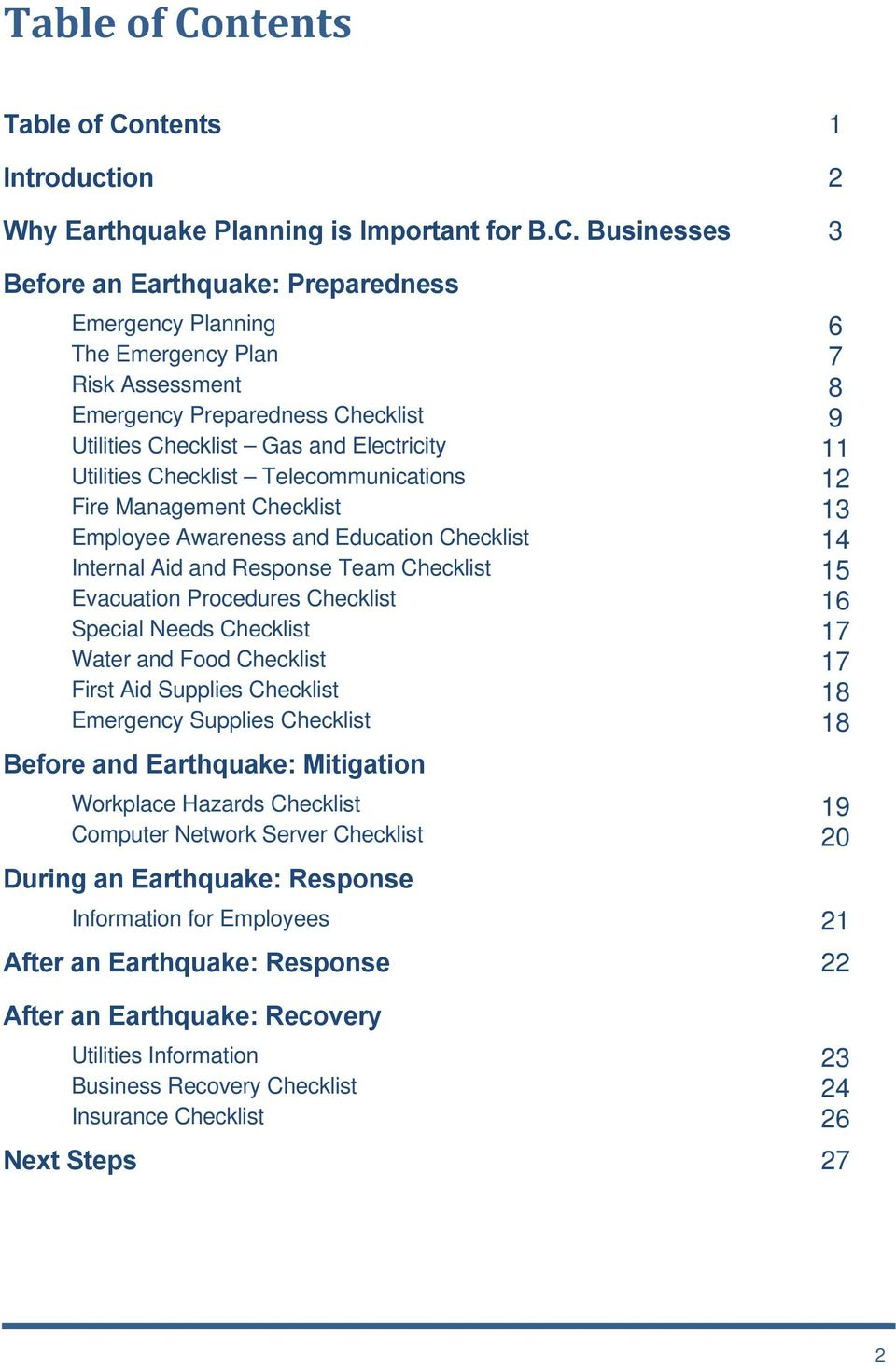 Businesses 3 Before an Earthquake: Preparedness Emergency Planning 6 The Emergency Plan 7 Risk Assessment 8 Emergency Preparedness Checklist 9 Utilities Checklist Gas and Electricity 11 Utilities