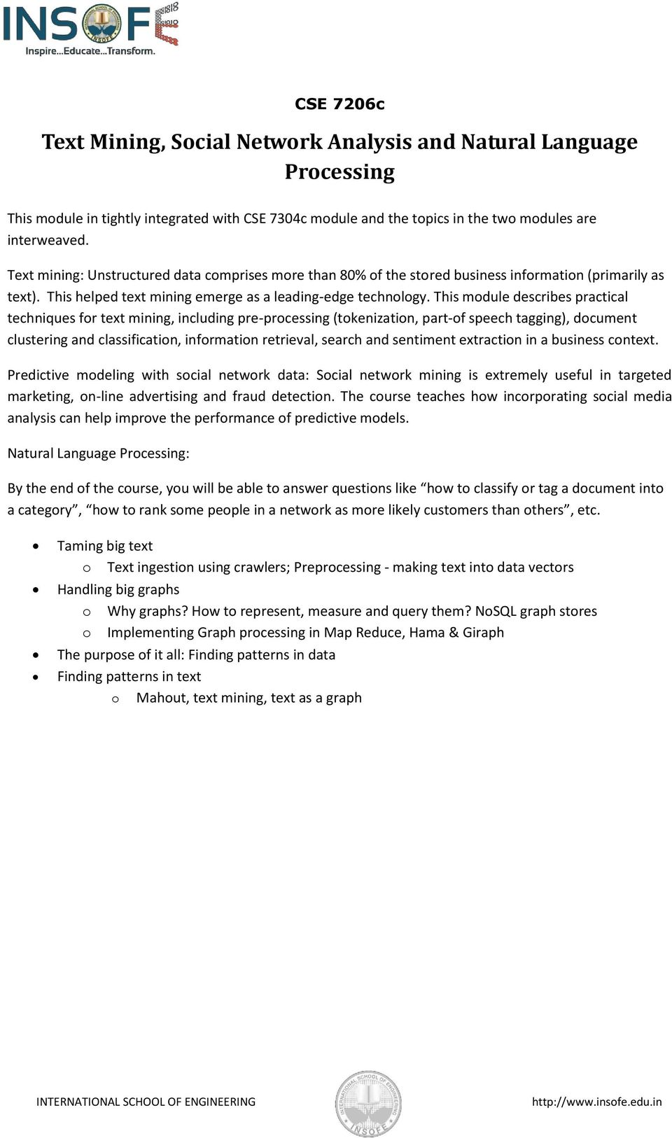 This module describes practical techniques for text mining, including pre-processing (tokenization, part-of speech tagging), document clustering and classification, information retrieval, search and