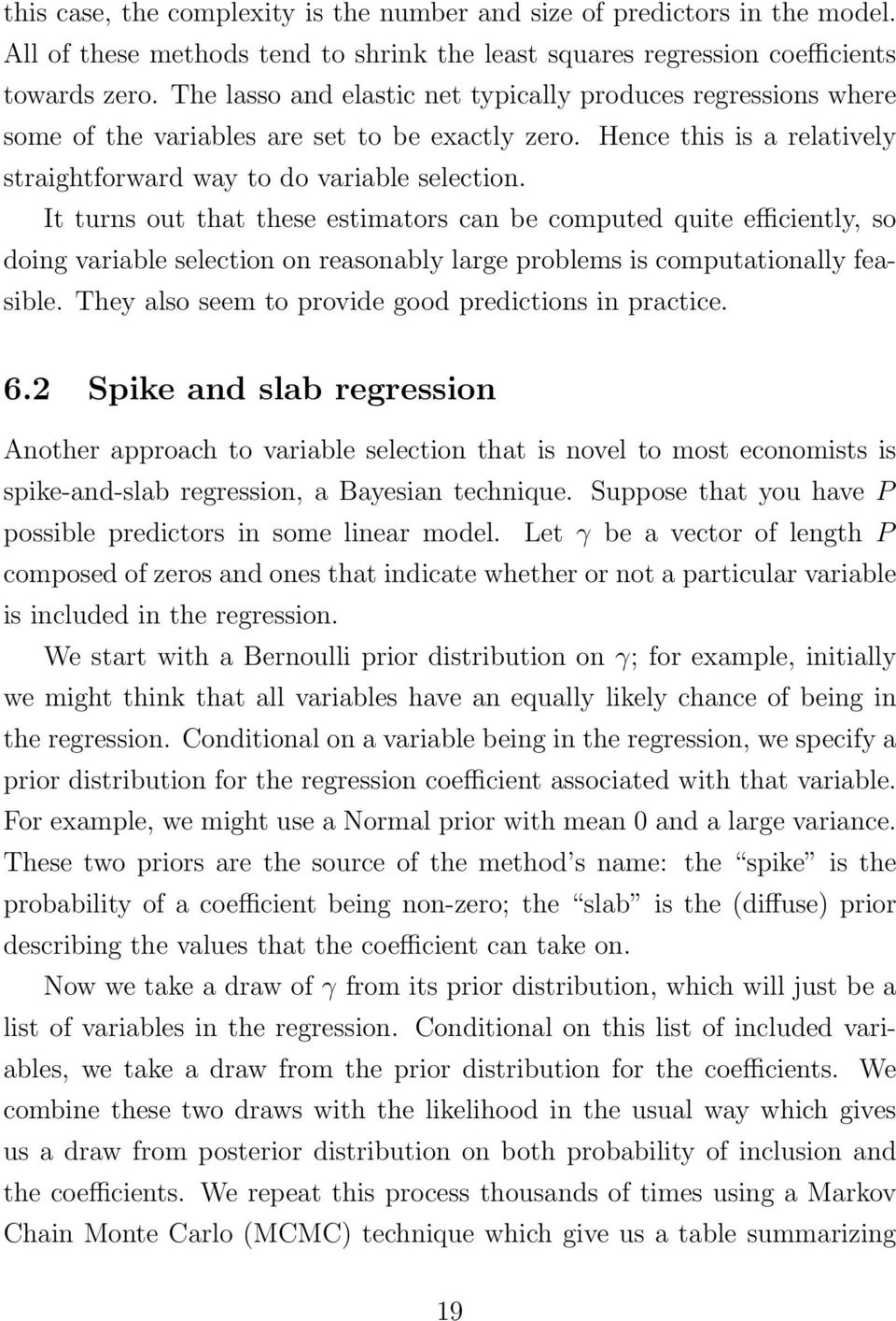It turns out that these estimators can be computed quite efficiently, so doing variable selection on reasonably large problems is computationally feasible.